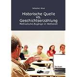 """Historische Quelle vs. Geschichtserz�hlung: Methodische Zug�nge im Wettstreitvon """"Sebastian Woye"""""""