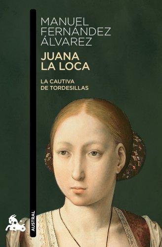 Juana La Loca, La Cautiva De Tordesillas