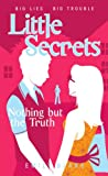 Nothing But The Truth (Little Secrets)