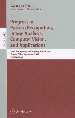 Progress in Pattern Recognition, Image Analysis, Computer Vision, and Applications: 16th Iberoamerican Congress on Pattern Recognition, CIARP 2011, ... Vision, Pattern Recognition, and Graphics)