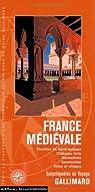 La France m�di�vale: Chemins de Saint-Jacques, ch�teaux forts, monast�res, sanctuaires, villes et villages par Gallimard