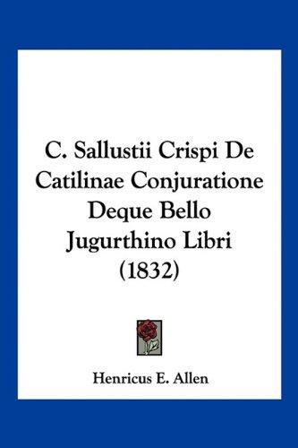 C. Sallustii Crispi de Catilinae Conjuratione Deque Bello Jugurthino Libri (1832)