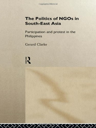 The Politics of NGOs in Southeast Asia: Participation and Protest in the Philippines (Politics in Asia)
