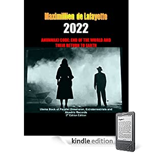 2022 Anunnaki Code: End Of The World And Their Return To Earth. 5th Edition. Ulema Book of Parallel Dimension, Extraterrestrials and Akashic Records