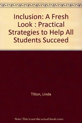 Inclusion: A Fresh Look : Practical Strategies to Help All Students Succeed