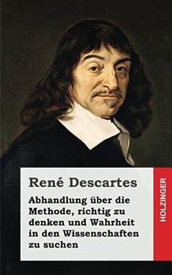 Abhandlung Über Die Methode, Richtig Zu Denken Und Wahrheit in Den Wissenschaften Zu Suchen