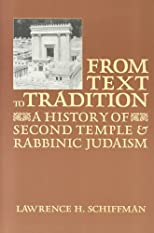 From Text to Tradition: A History of Second Temple and Rabbinic Judaism