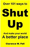 img - for Over 101 Ways to Shut Up and Make Your World a Better Place book / textbook / text book