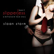 Slipperless #2: A Billionaire Love Story (       UNABRIDGED) by Sloan Storm Narrated by Beth Roeg