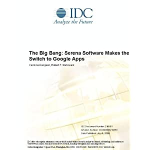 The Big Bang: Serena Software Makes the Switch to Google Apps Caroline Dangson and Robert P. Mahowald