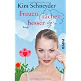 Frauen rchen besser: Romanvon &#34;Kim Schneyder&#34;