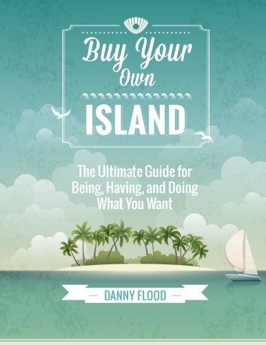 Buy Your Own Island: The Ultimate Guide to Breaking Free and Making Your Dreams Reality (Free Books Of Ca compare prices)