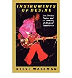 img - for By Steve Waksman Instruments of Desire: The Electric Guitar and the Shaping of Musical Experience book / textbook / text book