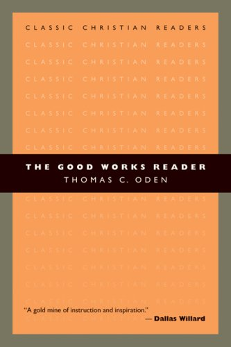 The Good Works Reader (Classic Christian Readers), THOMAS C. ODEN