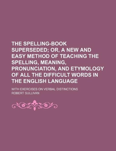 The spelling-book superseded; with exercises on verbal distinctions