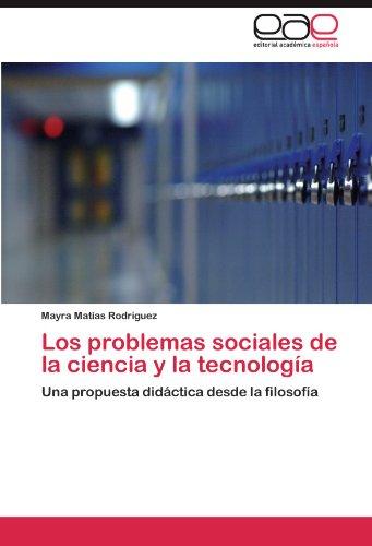 Los problemas sociales de la ciencia y la tecnologia: Una propuesta didactica desde la filosofia  [Matias Rodriguez, Mayra] (Tapa Blanda)