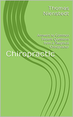 Chiropractic: Answers to Common Patient Questions from a Skeptical Chiropractor