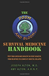 The Doom and Bloom(tm) Survival Medicine Handbook: Keep your loved ones healthy in every disaster, from wildfires to a complete societal collapse