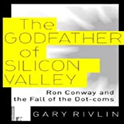 The Godfather of Silicon Valley: Ron Conway and the Fall of the Dot-coms | [Gary Rivlin]