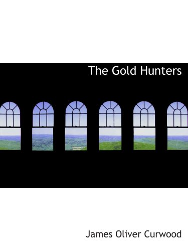 The Gold Hunters: A Story of Life and Adventure in the Hudson Bay Wi
