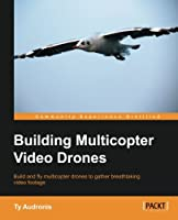 Building Multicopter Video Drones Front Cover