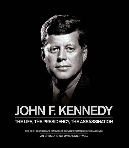 John F. Kennedy: The Life, the Presidency, the Assassination