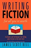 Writing Fiction For All You're Worth (0910355061) by Bell, James Scott