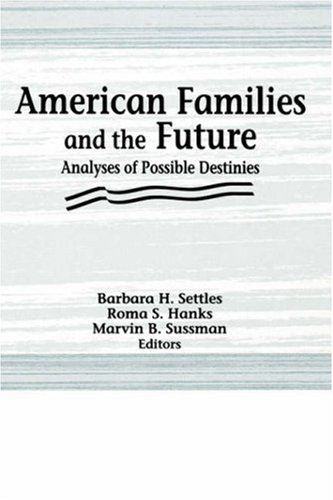 American Families and the Future: Analyses of Possible Destinies (Marriage & Family Review)