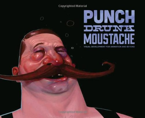 Punch Drunk Moustache: Visual Development for Animation and Beyond from Design Studio Press