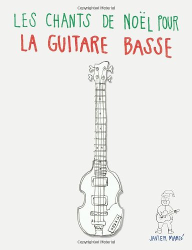 Les chants de Noël pour la Guitare Basse: Chansons faciles en partitions et tablatures! (French Edition)