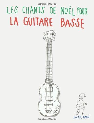 Les chants de Noël pour la Guitare Basse: Chansons faciles en partitions et tablatures! (French Edition)