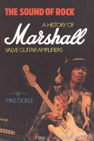 The Sound of Rock : A History of Marshall Valve Guitar Amplifiers