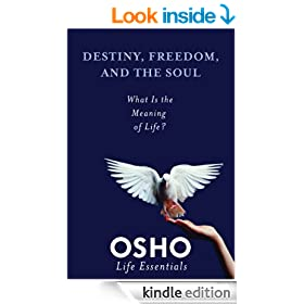 Destiny, Freedom, and the Soul: What Is the Meaning of Life? (Osho Life Essentials)