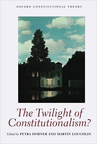 The Twilight of Constitutionalism? (Oxford Constitutional Theory) written by Petra Dobner