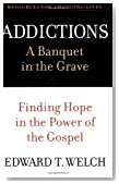 Addictions: A Banquet in the Grave : Finding Hope in the Power of the Gospel (Resources for Changing Lives)