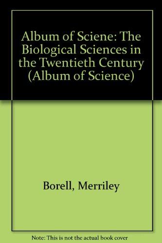 Album of Sciene: The Biological Sciences in the Twentieth Century (Album of Science)