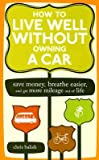 img - for How to Live Well Without Owning a Car: Save Money, Breathe Easier, and Get More Mileage Out of Life [HT LIVE WELL W/O OWNING A] book / textbook / text book