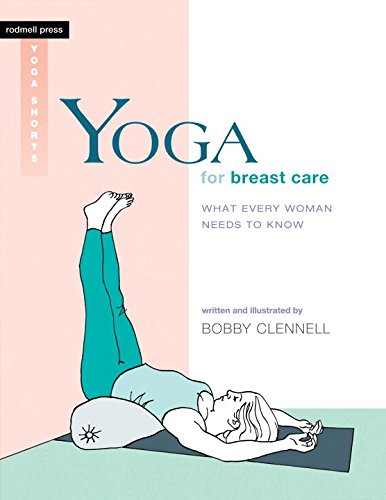 Yoga for Breast Care: What Every Woman Needs to Know (Rodmell Press Yoga Shorts)