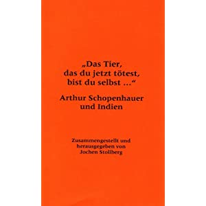 """""""Das Tier, das du jetzt tötest, bist Du selbst..."""" Schopenhauer und Indien"""