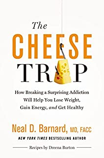 Book Cover: The Cheese Trap: How Breaking a Surprising Addiction Will Help You Lose Weight, Gain Energy, and Get Healthy