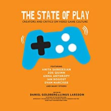 The State of Play: Sixteen Voices of Video Games Audiobook by Linus Larsson, Daniel Goldberg Narrated by Steve Marvel, Tonya Cornilesse, Alex Hyde-White, Liane Curtis, Zachary Webber