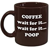 Coffee..Wait For It..Wait For It..Poop. Funny Novelty Coffee Mug-From The Gag