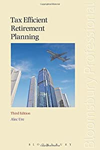 Tax Efficient Retirement Planning: (Third Edition) from Bloomsbury Professional