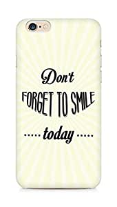 Amez Dont forget to Smile Today Back Cover For Apple iPhone 6s