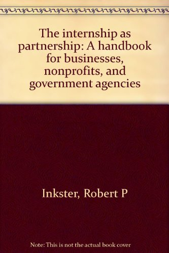 The internship as partnership: A handbook for businesses, nonprofits, and government agencies