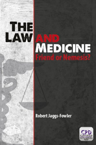 Robert Jaggs-Fowler - The Law and Medicine: Friend or Nemesis
