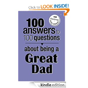 100 Answers to 100 Questions About Being a Great Dad