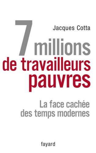 7 millions de travailleurs pauvres : La face cachée des temps modernes (Documents)