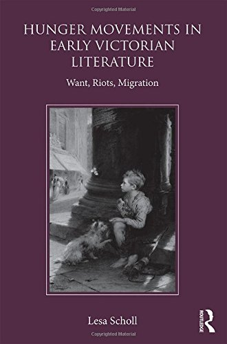 Hunger Movements in Early Victorian Literature: Want, Riots, Migration