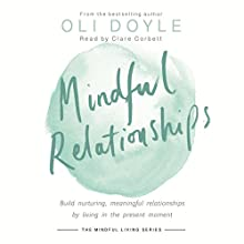 Mindful Relationships: Build nurturing, meaningful relationships by living in the present moment Audiobook by Oli Doyle Narrated by Clare Corbett